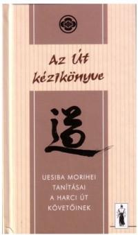 Uesiba Morihei Az Út kézikönyve
