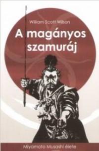 William Scott Wilson A magányos szamuráj. Miyamoto Muszasi élete
